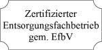 Zertifizierter Entsorgungsfachbetrieb gem. EfbV